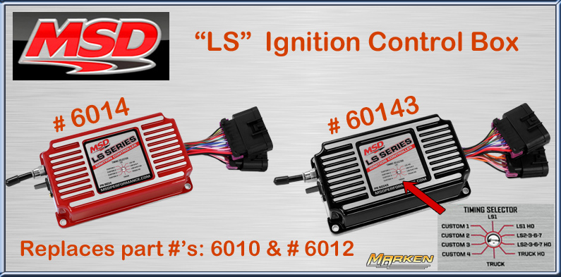 MSD LS Ignition Control Boxes: # 6014 (Red), # 60143 (Black)